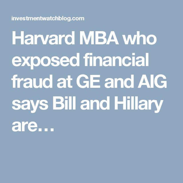 Harvard MBA who exposed financial fraud at GE and AIG says Bill and Hillary are…