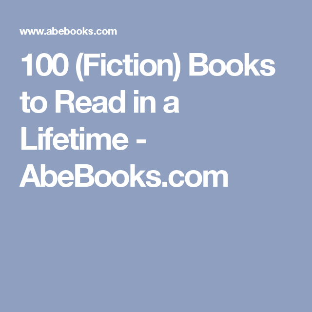 100 (Fiction) Books to Read in a Lifetime - AbeBooks.com