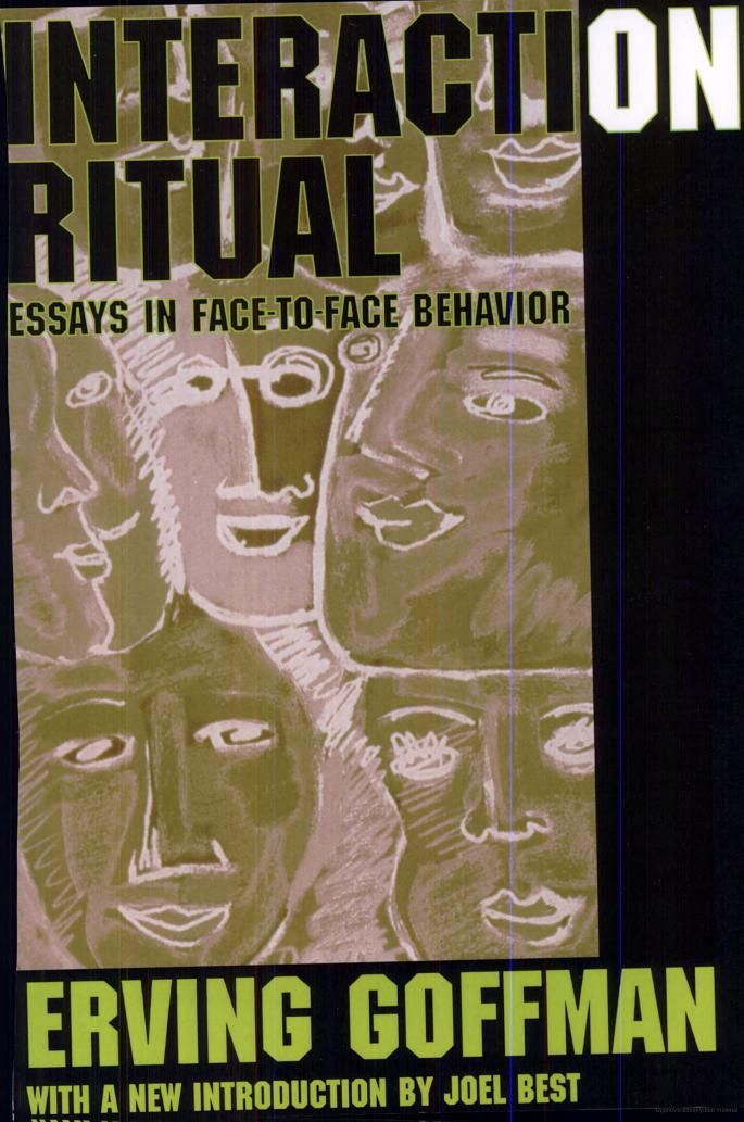Interaction Ritual Essays In Face To Face Behavior Erving Goffman