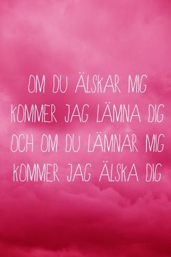 Om du älskar mig kommer jag lämna dig och om du lämnar mig kommer jag älska dig. Håkan Hellström. River en vacker dröm.