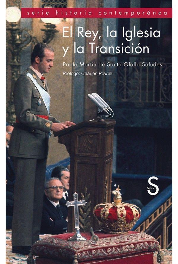 El Rey, la Iglesia y la Transición / Pablo Martín de Santa Olalla Saludes ; [prólogo, Charles Powell]