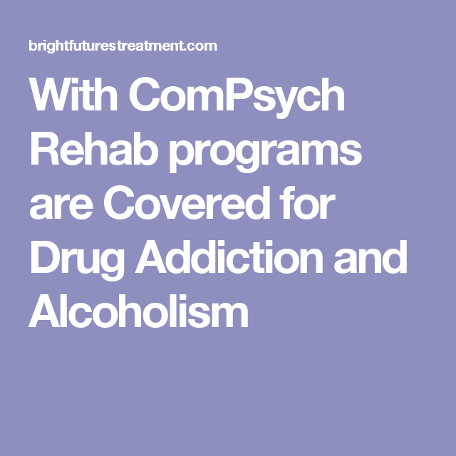 With ComPsych Rehab Programs Are Covered Addiction And Alcoholism Employee Assistance Cover Substance Abuse Mental Health