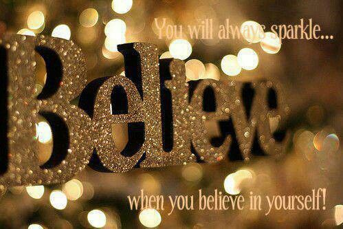 BELIEVE IN YOURSELF, I DO!!