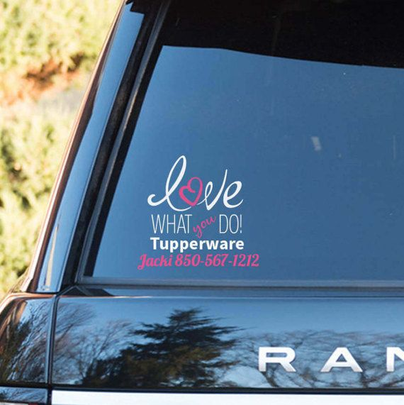TUPPERWARE Love What You Do Vinyl Car Decal With Name And Phone - Vinyl car window decals