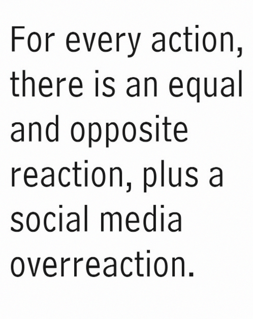 For Every Action There Is An Equal And Opposite Reaction Plus A Socialmedia Overreaction Evolution Quotes Funny Quotes Funny Quotes About Life
