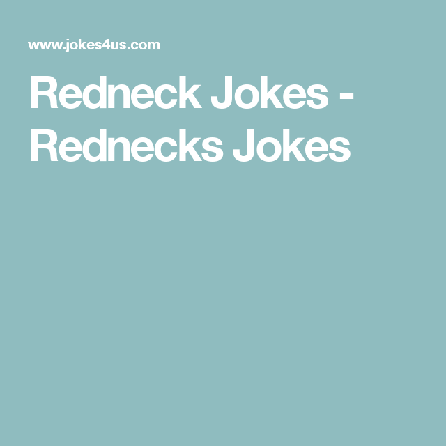 Redneck Jokes - Rednecks Jokes