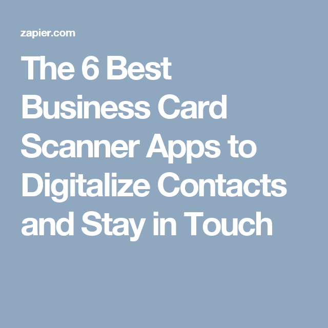 The 6 Best Business Card Scanner Apps To Digitalize Contacts And Stay In Touch Business Card Scanner Cool Business Cards Unique Business Cards
