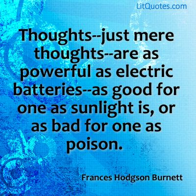 Image result for One of the new things people began to find out in the last century was that thoughts—just mere thoughts—are as powerful as electric batteries—as good for one as sunlight is, or as bad for one as poison.