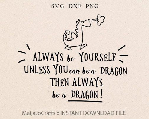 Dragon Svg Always Be Yourself Svg Dragon Cricut Downloads Cricut