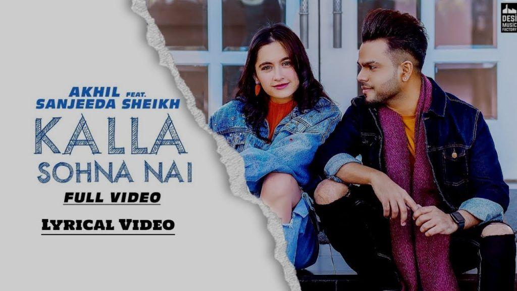 Kalla Sohna Nai Full Song Lyrics Download Akhil Ft Sanjeeda Sheikh Babbu Latest Song 2019 Dream Song Lyrics Lyrics Songs