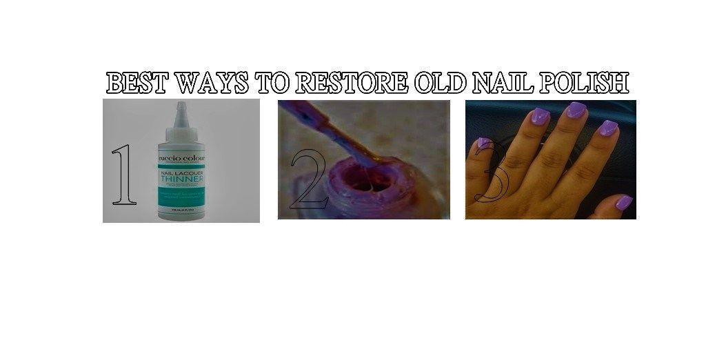 Best Way To Restore Old Nail Polish It Exposed To Air And The More That Old Nail Polish Nail Polish Nails