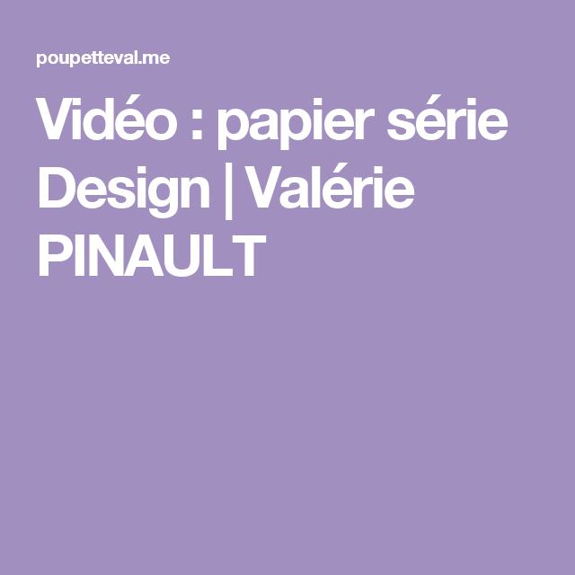 Vidéo : papier série Design   Valérie PINAULT