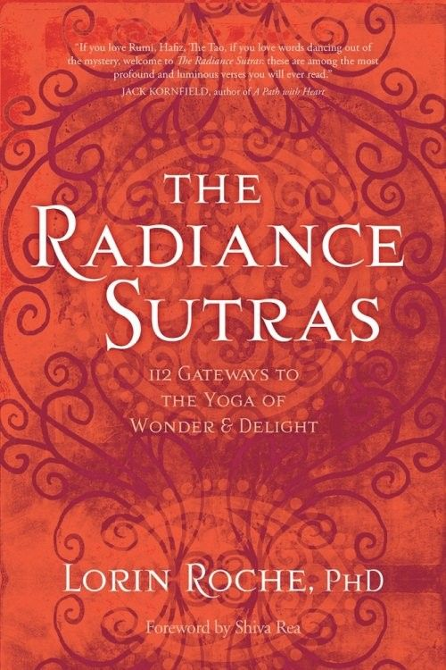 The Radiance Sutras by Lorin Roche, PhD, Foreword by Shiva Rea