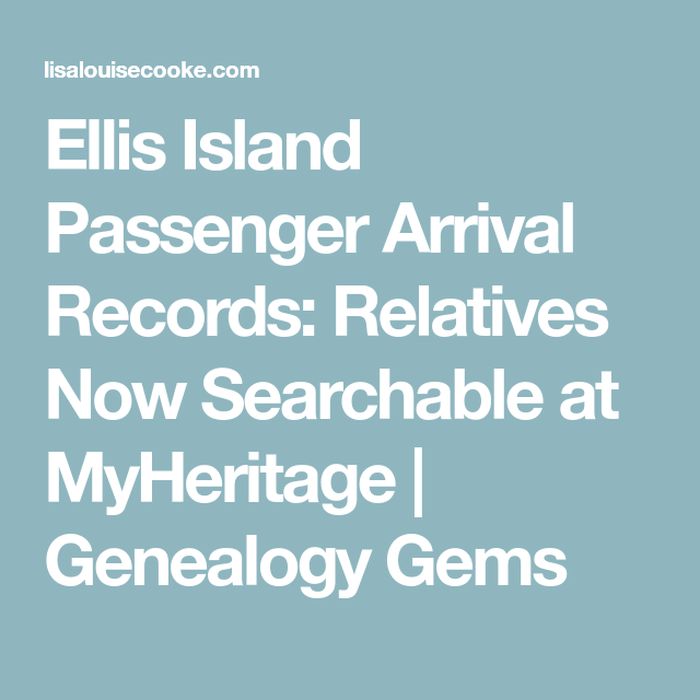 Ellis Island Passenger Arrival Records: Relatives Now Searchable at MyHeritage | Genealogy Gems