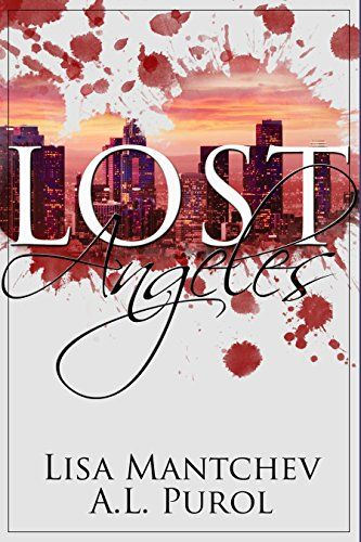 Lost Angeles by Lisa Mantchev and A.L. Purol - Interview and ...