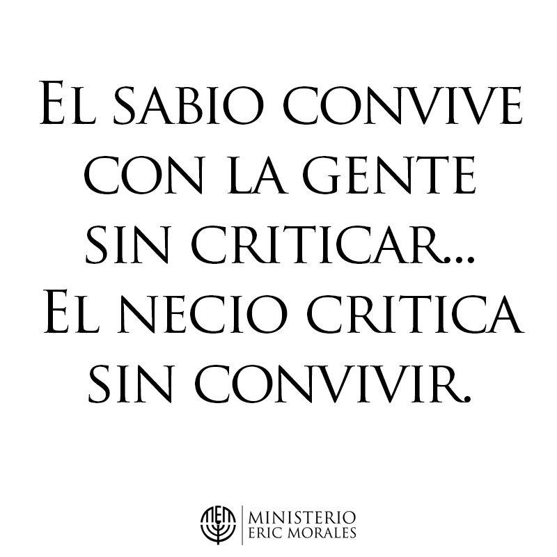 EL SABIO CONVIVE CON LA GENTE SIN CRITICAR...EL NECIO CRITICA SIN CONVIVIR.