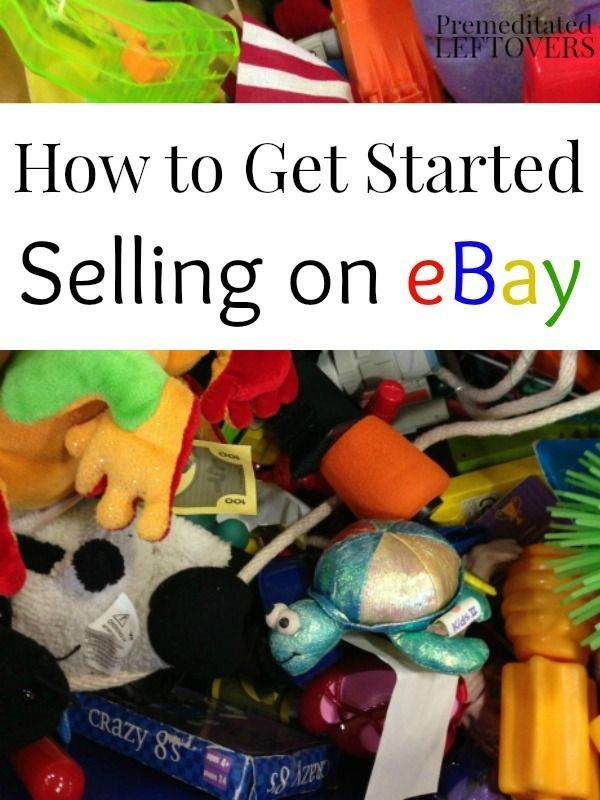 How To Start Selling On Ebay Including Tips On Starting Your Ebay Account Deciding What To Sell On Ebay And Ebay Selling Tips Things To Sell Selling On Ebay