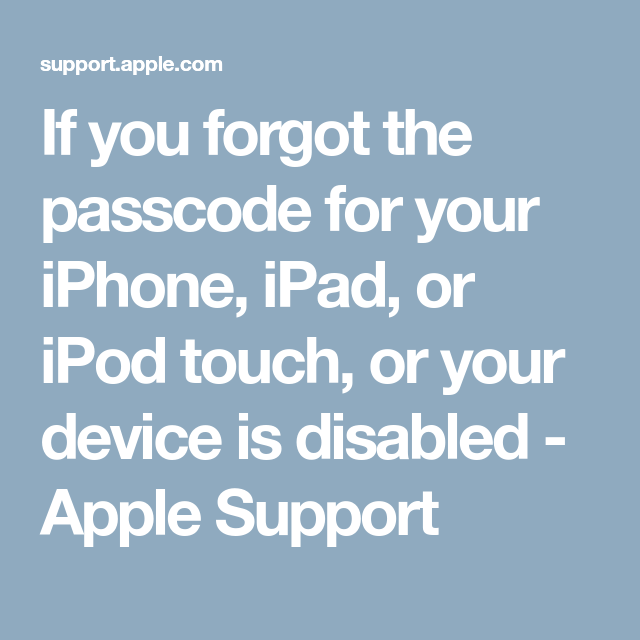If you forgot the passcode for your iPhone, iPad, or iPod