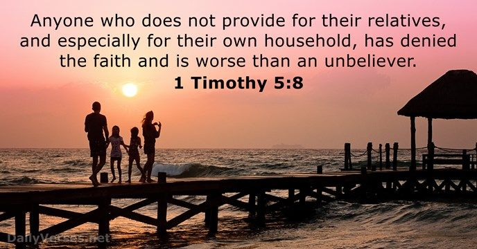 1 Timothy 5:8 Anyone who does not provide for their relatives and especially for their own household has denied the faith and is worse than an unbeliever biblical parenting
