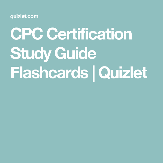 CPC Certification Study Guide Flashcards | Quizlet | work