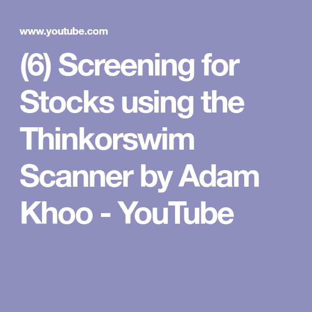 6) Screening for Stocks using the Thinkorswim Scanner by Adam Khoo