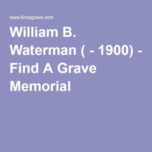 William B. Waterman ( - 1900) - Find A Grave Memorial