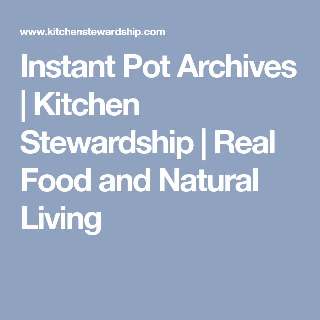 instant pot archives kitchen stewardship real food and natural living - Kitchen Stewardship