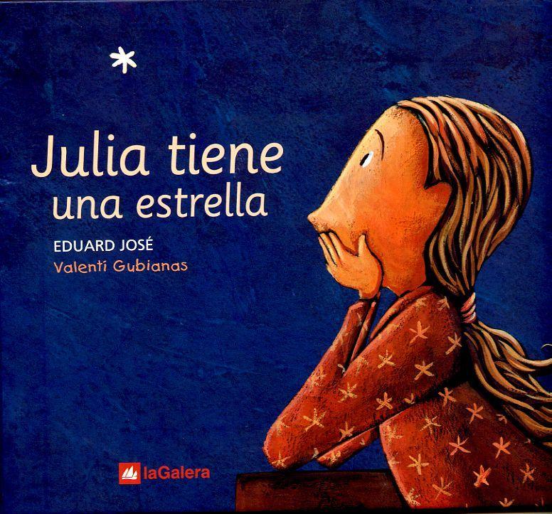 """Eduard José / Valentí Gubianas. """"Julia tiene una estrella"""". Editorial La Galera (5 a 8 años) Muerte madre"""
