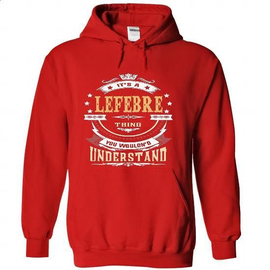 LEFEBRE .Its a LEFEBRE Thing You Wouldnt Understand - T Shirt, Hoodie, Hoodies, Year,Name, Birthday - #shower gift #retirement gift. GET YOURS => https://www.sunfrog.com/LifeStyle/LEFEBRE-Its-a-LEFEBRE-Thing-You-Wouldnt-Understand--T-Shirt-Hoodie-Hoodies-YearName-Birthday-3854-Red-Hoodie.html?id=60505