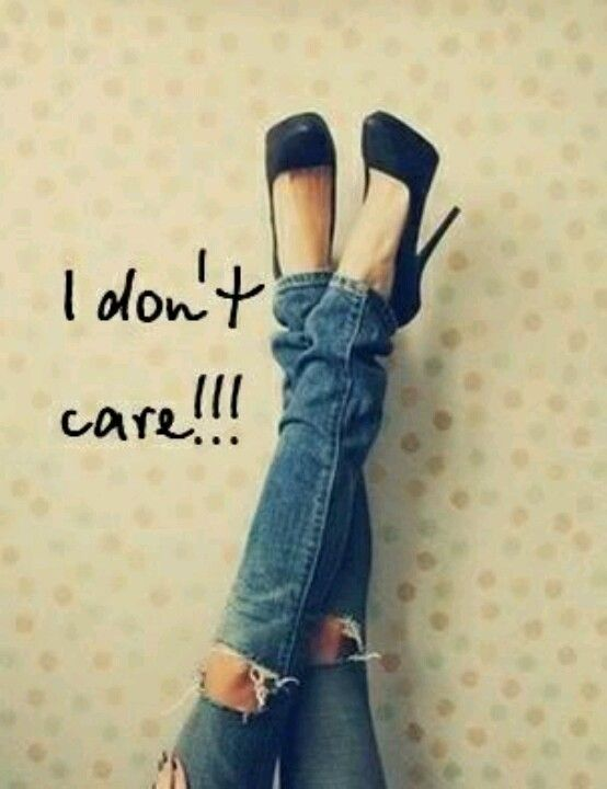 I Just Dont Care Quotes Quotes Sayings Words