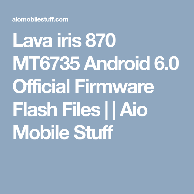 Lava iris 870 MT6735 Android 6 0 Official Firmware Flash
