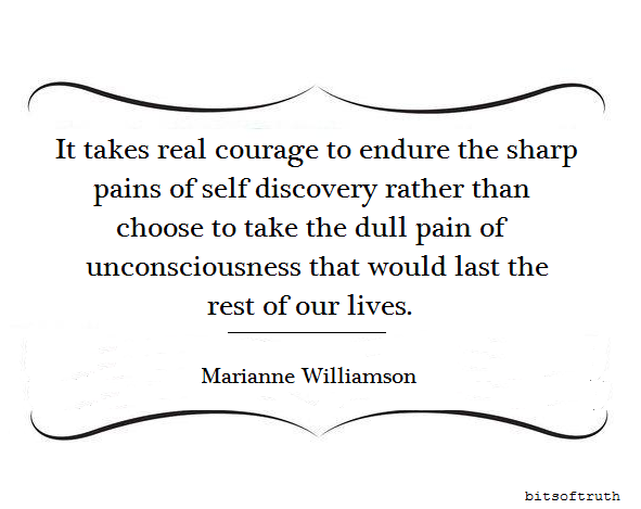 """""""It Takes Real Courage To Endure The Sharp Pains Of Self"""