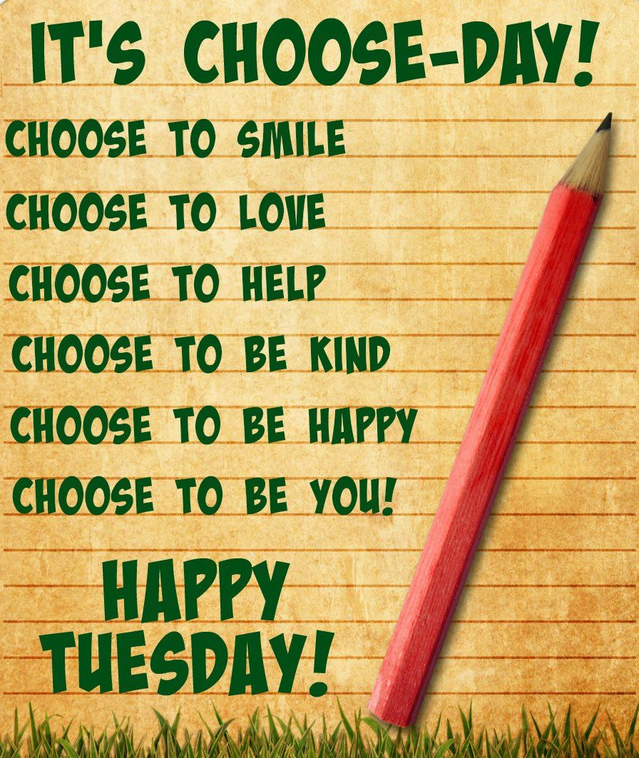 It's chooseday! tuesday positivity Happy wednesday