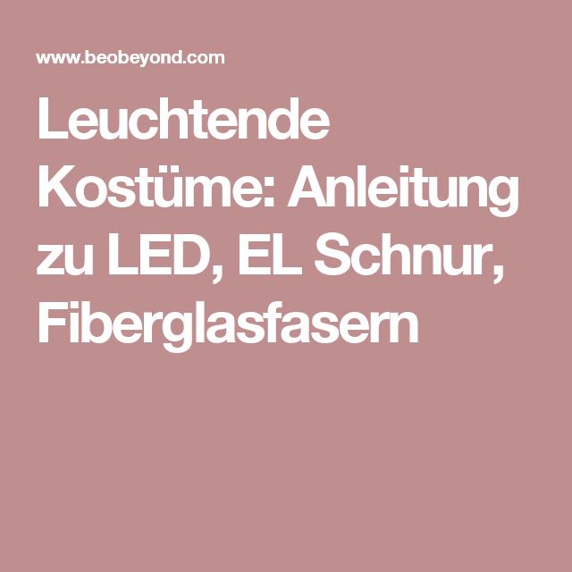 Leuchtende Kostüme: Anleitung zu LED, EL Schnur, Fiberglasfasern