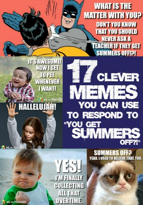 24 Clever Memes You Can Use To Respond To You Get Summers Off Teacher Humor Teacher Memes Teaching Humor