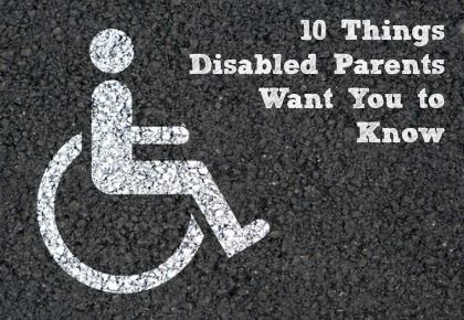 10 Things Disabled Parents Want You to Know