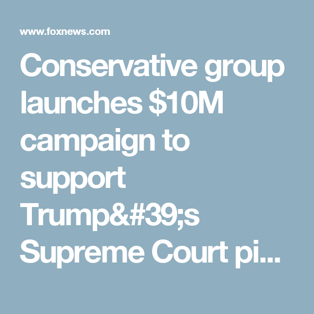 Conservative group launches $10M campaign to support Trump's Supreme Court pick | Fox News