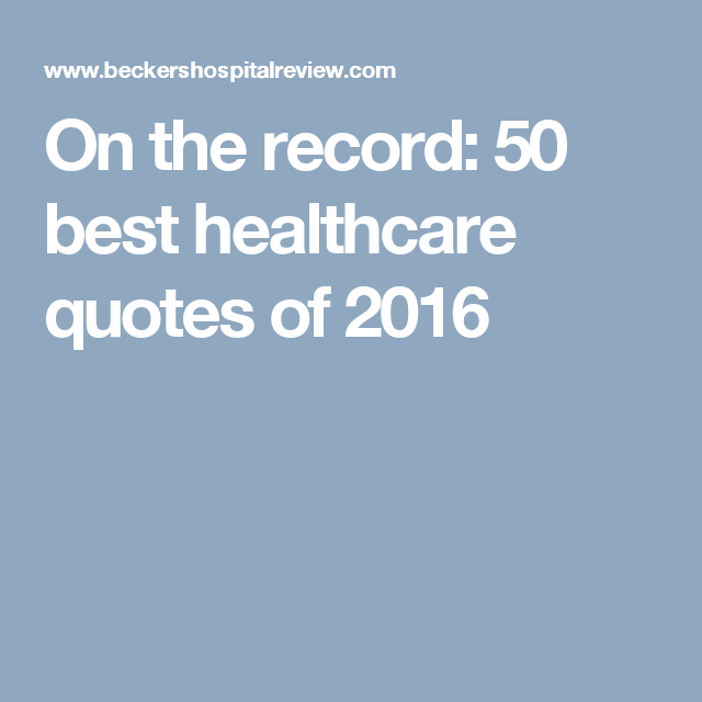 Healthcare Quotes On The Record 50 Best Healthcare Quotes Of 2016  Healthcare