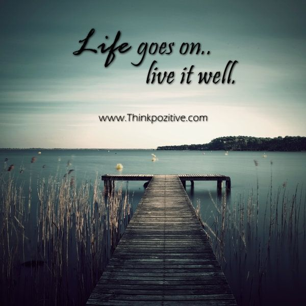 Life Goes On Quotes Inspirational Positive Quotes Life Goes Onlive It Well