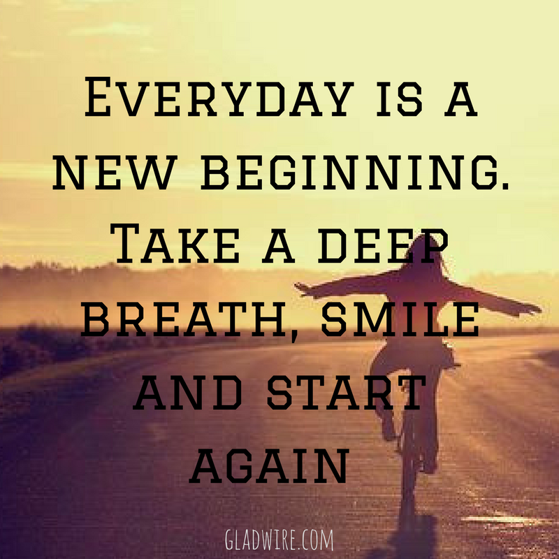 """Everyday Is A New Beginning. Take A Deep Breath, Smile"