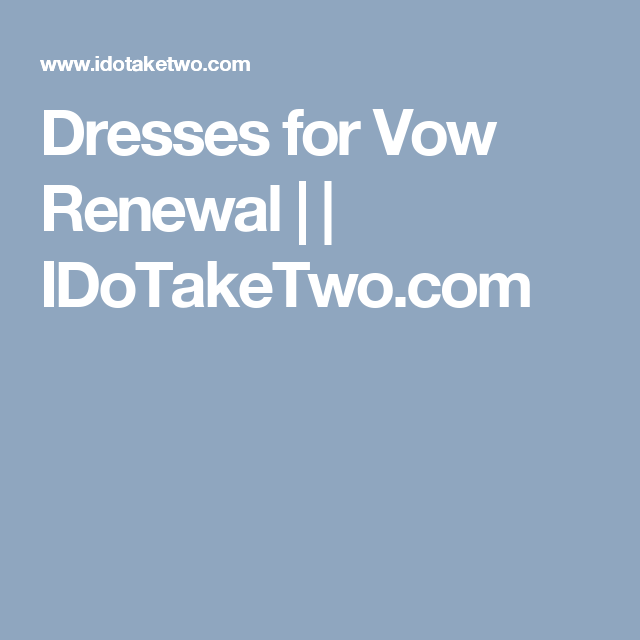 Dresses For Vow Renewal Ceremony: Vows, Wedding Renewal Vows