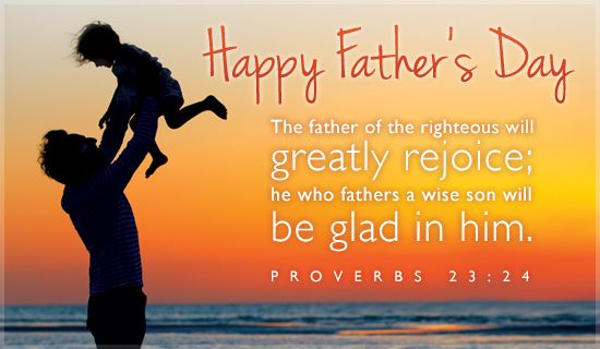 Happy fathers day the father of the righteous will greatly rejoice happy fathers day the father of the righteous will greatly rejoice he who fathers a wise son will be glad in him proverbs 2324 m4hsunfo