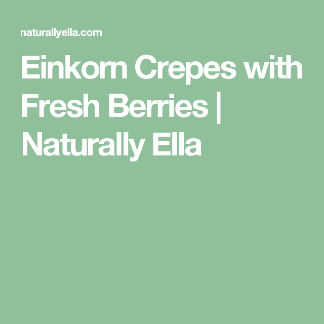 Einkorn Crepes with Fresh Berries | Naturally Ella