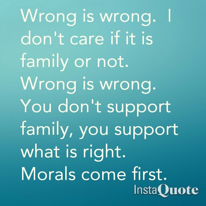 Wrong Is Wrong Get It Some Families Disgust Meturning A Blind