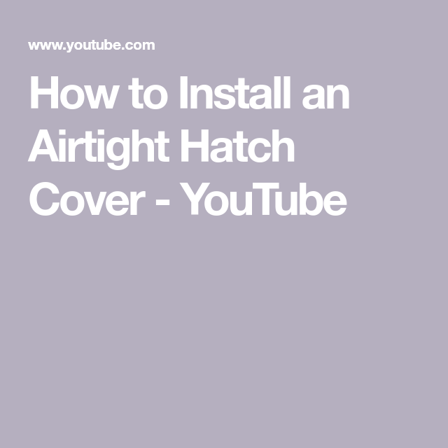How To Install An Airtight Hatch Cover - YouTube