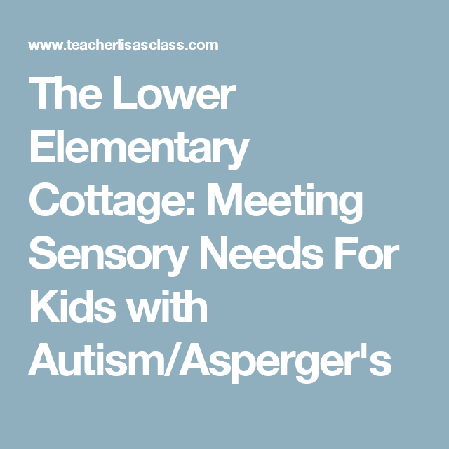 The Lower Elementary Cottage: Meeting Sensory Needs For Kids with Autism/Asperger's