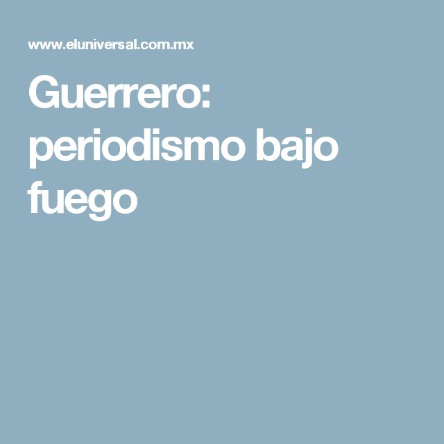 Guerrero: periodismo bajo fuego