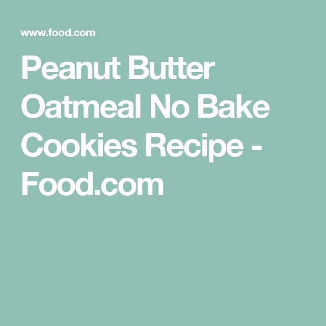 Peanut Butter Oatmeal No Bake Cookies Recipe - Food.com