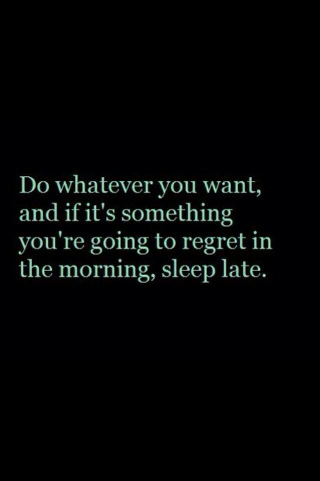 Do Whatever You Want And If Its Something Youre Going To Regret