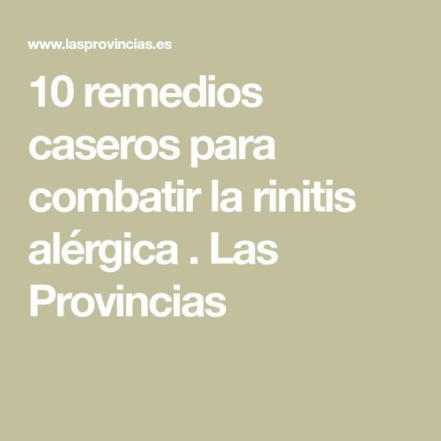 10 Remedios Caseros Para Combatir La Rinitis Alérgica Las Provincias Remedios Caseros Remedios Rinitis Alérgica